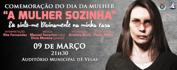 """Celebra-se hoje o Dia Internacional da Mulher – para assinalar a data Auditório Municipal das Velas acolhe, esta sexta-feira, a peça de Teatro """"A Mulher Sozinha"""""""